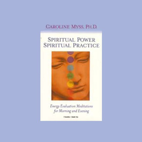 Spiritual Power, Spiritual Practice     Energy Evaluation Meditations for Morning and Evening              By:                                                                                                                                 Caroline Myss PhD                               Narrated by:                                                                                                                                 Caroline Myss                      Length: 3 hrs     98 ratings     Overall 4.4