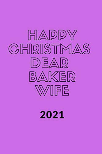 Happy new year 2021 to my Dear Baker Wife , Funny & best new year Wife Gift & planner .: Christmas Gift planner for Wife to share her love , stories, ... , 110 pages / 6*9 soft cover Matte Finish .