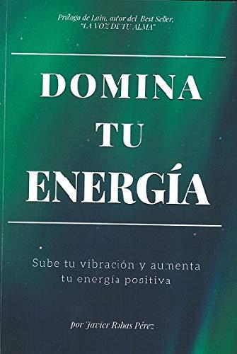 Domina tu energía: Sube tu vibración y aumenta tu energía positiva