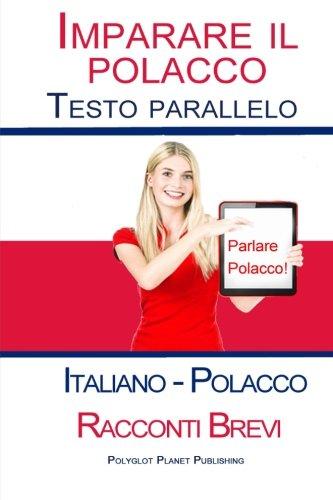 Imparare il polacco con Testo parallelo - Racconti Brevi (Italiano - Polacco)