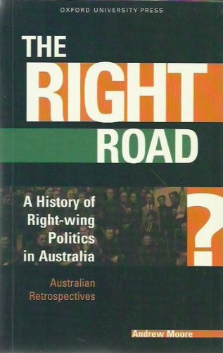 Download The Right Road?: A History of Right-Wing Politics in Australia (Australian Retrospectives) 019553512X