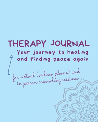 Therapy Journal - for virtual (online, phone) and in person counseling sessions: Your journey to healing and finding peace again (Therapy Journals)