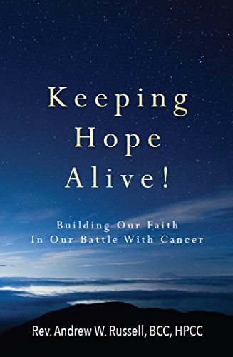 Keeping Hope Alive: Building Our Faith In Our Battle With Cancer (English Edition)