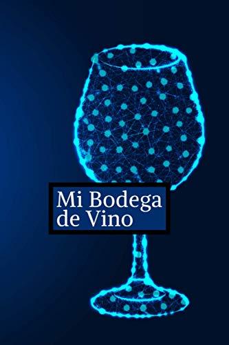 Mi Bodega de Vino: Libro de la Bodega de Vino | Registro de la Bodega de Vino | Monitoreo de la bodega | 107 páginas 15.24 x 22.86 cm (6 x 9 pulgadas)