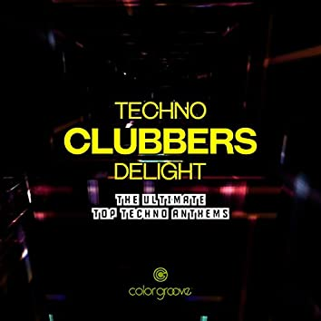 Techno Clubbers Delight (The Ultimate Top Techno Anthems)