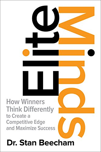 How Winners Think Differently to Create a Competitive Edge and Maximize Success Elite Minds