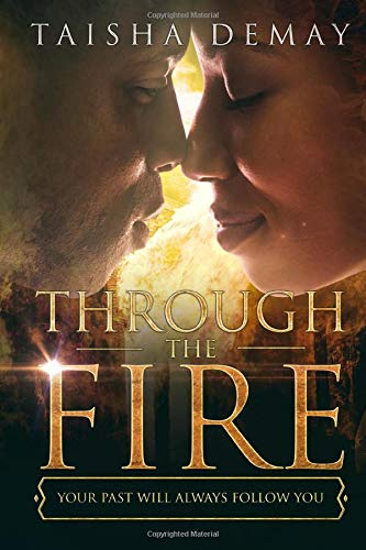 Book: Through The Fire - Your Past Will Always Follow You by Taisha Demay