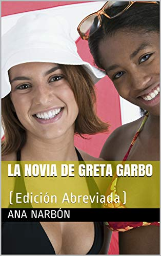 LA NOVIA DE GRETA GARBO: (Edición Abreviada)