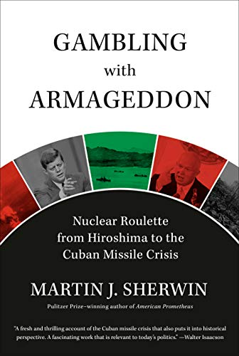 Image of Gambling with Armageddon: Nuclear Roulette from Hiroshima to the Cuban Missile Crisis