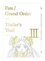 「Fate/Grand Order」原画集「Trailer's Trail」第3弾&BD付き4周年特別版が5月発売
