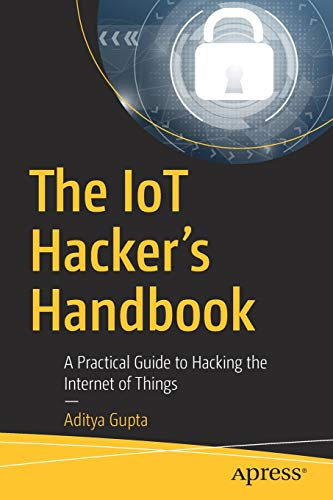 The IoT Hacker's Handbook: A Practical Guide to Hacking the Internet of Things [Lingua inglese]