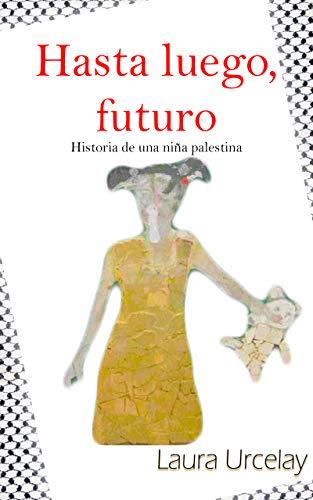 Hasta luego, futuro: Historia de una niña palestina (Spanish Edition)