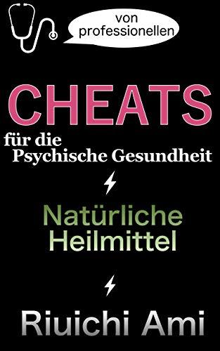 CHEATS für die psychische Gesundheit: Natürliche Heilmittel