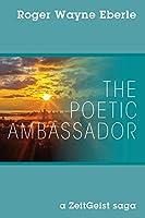 The Poetic Ambassador: a ZeitGeist saga