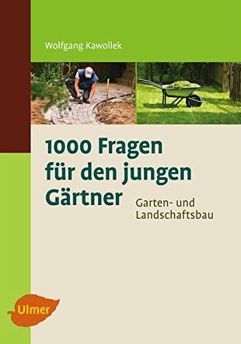 1000 Fragen für den jungen Gärtner. Garten- und Landschaftsbau