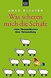 Was scheren mich die Schafe: Unter Neuseel??ndern. Eine Verwandlung by Anke Richter (2012-08-16)