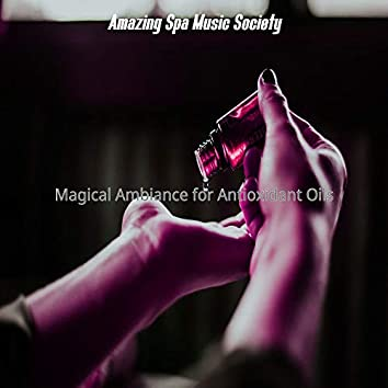 Magical Ambiance for Antioxidant Oils