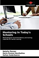 Mentoring in Today's Schools: Methodological recommendations and training materials for mentor training