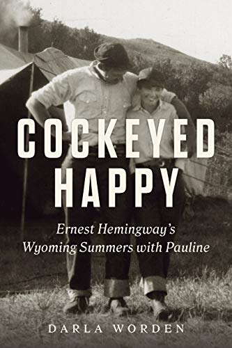 Cockeyed Happy: Ernest Hemingway's Wyoming Summers with Pauline (English Edition)