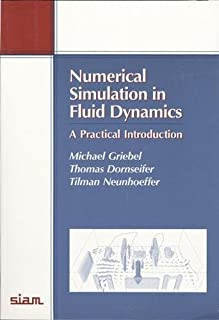 Numerical Simulation in Fluid Dynamics: A Practical Introduction (Monographs on Mathematical Modeling and Computation, Ser...
