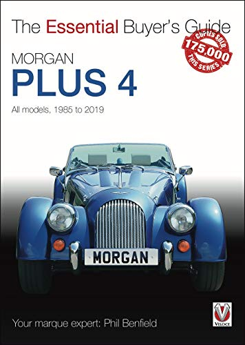 Morgan Plus 4: All models 1985 to 2019 (The Essential Buyer's Guide)
