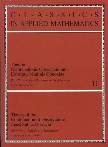Theory of the Combination of Observations Least Subject to Errors: Part One, Part Two, Supplement (Classics in Applied Mathematics) (Pt. 1 & Pt. 2)