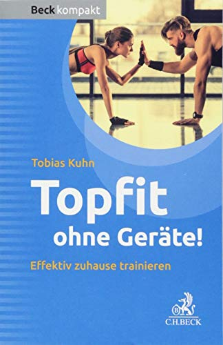 Topfit ohne Geräte!: Effektiv zuhause trainieren (Beck kompakt)