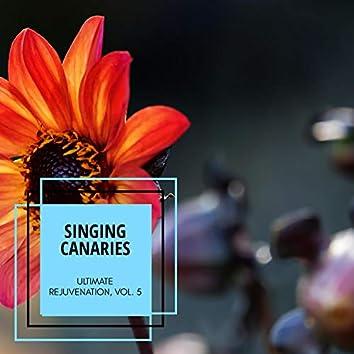Singing Canaries - Ultimate Rejuvenation, Vol. 5
