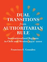 Dual Transitions from Authoritarian Rule: Institutionalized Regimes in Chile and Mexico, 1970-2000