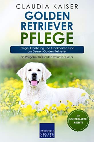 Golden Retriever Pflege: Pflege, Ernährung und Krankheiten rund um Deinen Golden Retriever (Retriever Band 3)