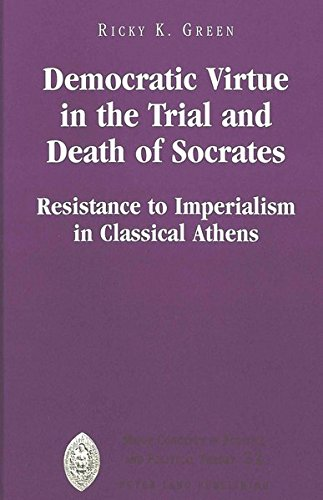 Democratic Virtue in the Trial and Death of Socrates: Resistance to Imperialism in Classical Athens