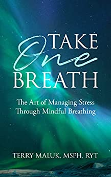 Take One Breath: The Art of Managing Stress Through Mindful Breathing by [Terry Maluk]