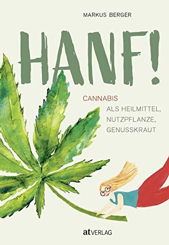Endlich Hanf verstehen: Heilmittel, Nutzpflanze, Genusskraut