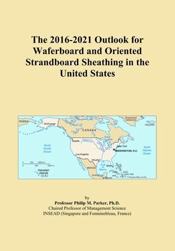 お茶コンソール農夫The 2016-2021 Outlook for Waferboard and Oriented Strandboard Sheathing in the United States