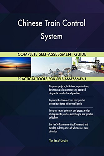Chinese Train Control System All-Inclusive Self-Assessment - More than 700 Success Criteria, Instant Visual Insights, Comprehensive Spreadsheet Dashboard, Auto-Prioritized for Quick Results