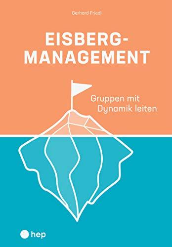 Eisbergmanagement (E-Book): Gruppen mit Dynamik leiten