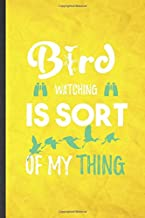 Bird Watching Is Sort of My Thing: Funny Blank Lined Bird Watching Notebook/ Journal, Graduation Appreciation Gratitude Thank You Souvenir Gag Gift, Fashionable Graphic 110 Pages