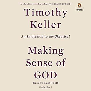 Making Sense of God     An Invitation to the Skeptical              By:                                                                                                                                 Timothy Keller                               Narrated by:                                                                                                                                 Sean Pratt                      Length: 9 hrs and 35 mins     573 ratings     Overall 4.8