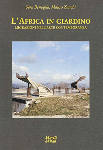 L'Africa in giardino. Migrazioni nell'arte contemporanea. Ediz. illustrata