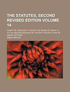 The Statutes, Second Revised Edition Volume 14; From the Twentieth Year of the Reign of Henry III to the Second Session of...