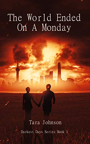 The World Ended on a Monday (Darkest Days Series Book 1) by [Tara Johnson]