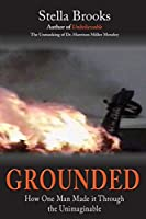 Grounded: How One Man Made it Through the Unimaginable