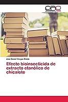 Efecto bioinsecticida de extracto etanólico de chicalote