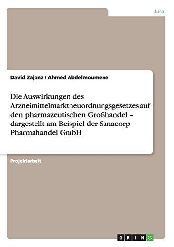 Die Auswirkungen des Arzneimittelmarktneuordnungsgesetzes auf den pharmazeutischen Großhandel - dargestellt am Beispiel der Sanacorp Pharmahandel GmbH