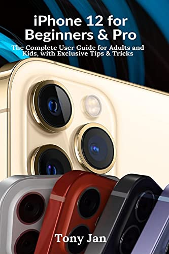 iPhone 12 for Beginners and Pro: The Complete User Guide for Adults and Kids with Exclusive Tips & Tricks