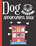 2021 Daily Appointment Book For Dog Boarding: Dog Boarding Client Hourly Schedule Notebook - Important Dates, Weekly View, Contact List, 15 Minutes ... - 10pm) - Gifts For Dog Sitters, Dog Boarders
