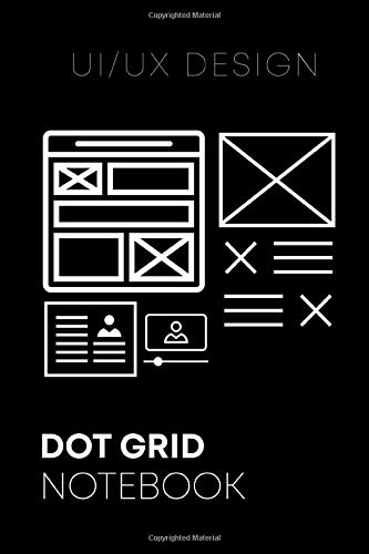 UX UI Design Notebook for Wireframing and Prototyping Responsive Web and Mobile Products | Dot Grid Journal 6x9 200 pages