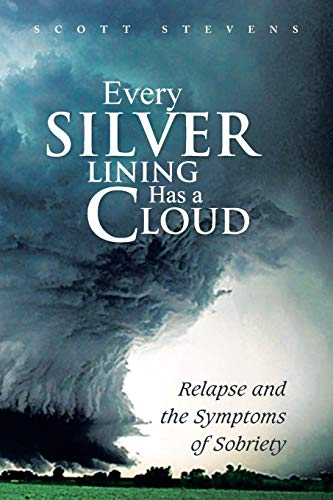 Book: Every Silver Lining Has a Cloud - Relapse and the Symptoms of Sobriety by Scott Stevens