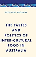 The Tastes and Politics of Inter-cultural Food in Australia (Media, Culture and Communication in Asia-pacific Societies)