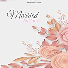 Married As Fuck: Funny Wedding Gift - Adult Humour Wedding Day Guest Book - For Up To 300 Guests to Leave Advice, Memories, Words of Wisdom or Thanks